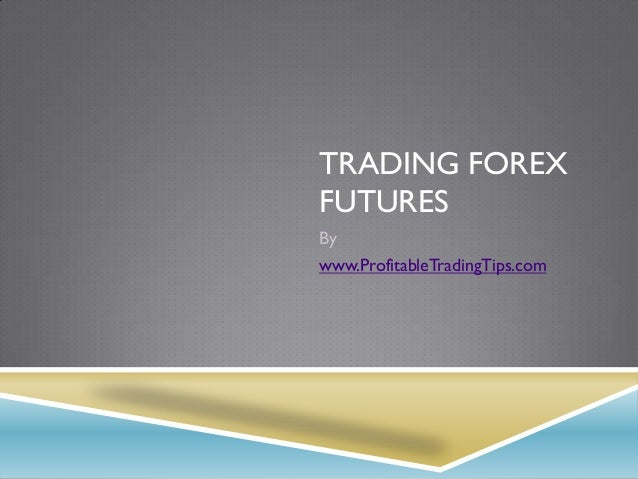 Trading Forex Futures