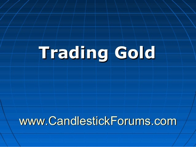 www.CandlestickForums.comwww.CandlestickForums.com Trading GoldTrading Gold