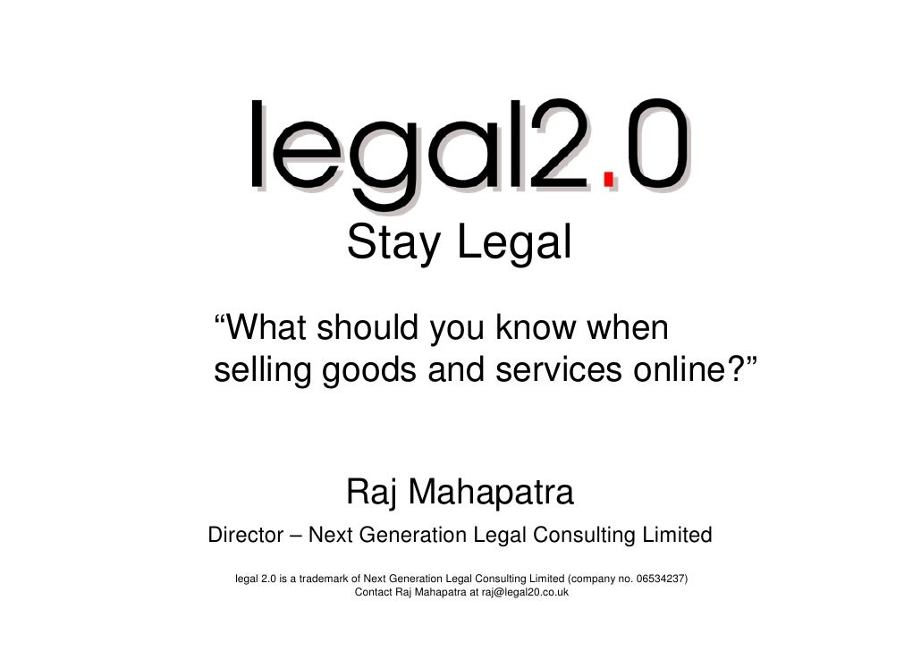 "Stay Legal ""What should you know when selling goods and services online?""                           Raj Mahapatra Director..."