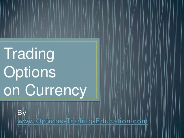 Trading Options on Currency