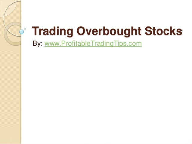 Trading Overbought Stocks By: www.ProfitableTradingTips.com
