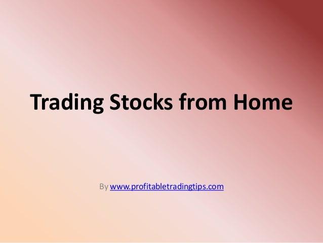 Trading Stocks from Home      By www.profitabletradingtips.com