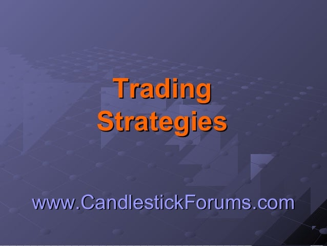 www.CandlestickForums.comwww.CandlestickForums.com TradingTrading StrategiesStrategies