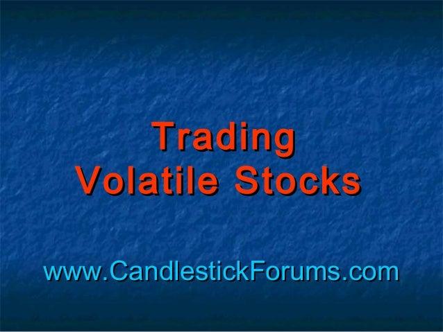 www.CandlestickForums.comwww.CandlestickForums.com TradingTrading Volatile StocksVolatile Stocks