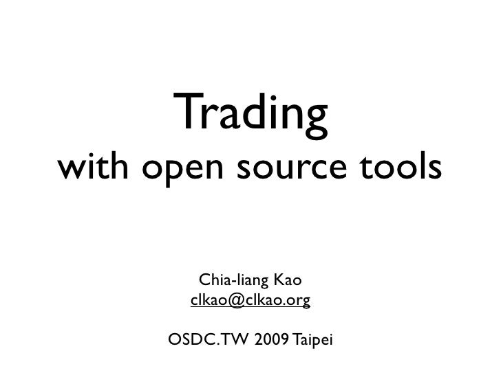 Trading with open source tools           Chia-liang Kao         clkao@clkao.org        OSDC.TW 2009 Taipei