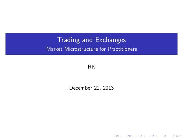 Trading and Exchanges Market Microstructure for Practitioners RK  December 21, 2013