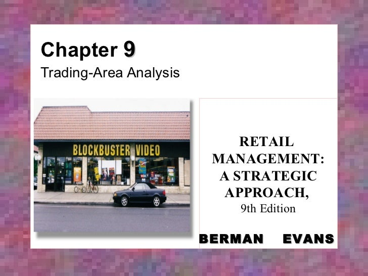 Chapter  9 Trading-Area Analysis RETAIL  MANAGEMENT: A STRATEGIC APPROACH,   9th Edition BERMAN   EVANS