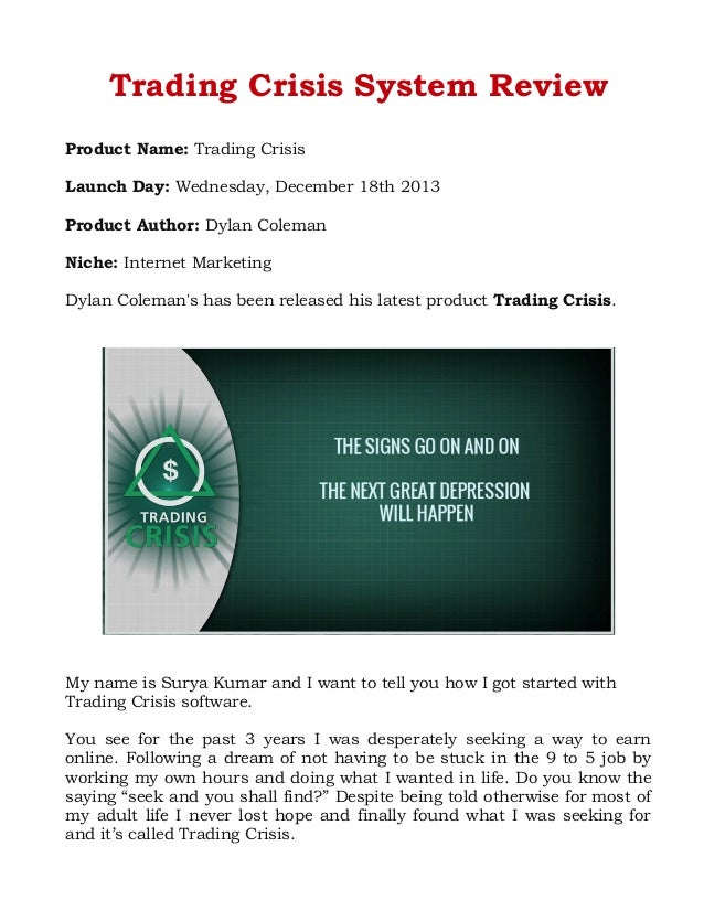 Trading Crisis System Review Product Name: Trading Crisis Launch Day: Wednesday, December 18th 2013 Product Author: Dylan ...