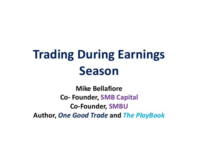 Trading During EarningsSeasonMike BellafioreCo- Founder, SMB CapitalCo-Founder, SMBUAuthor, One Good Trade and The PlayBook