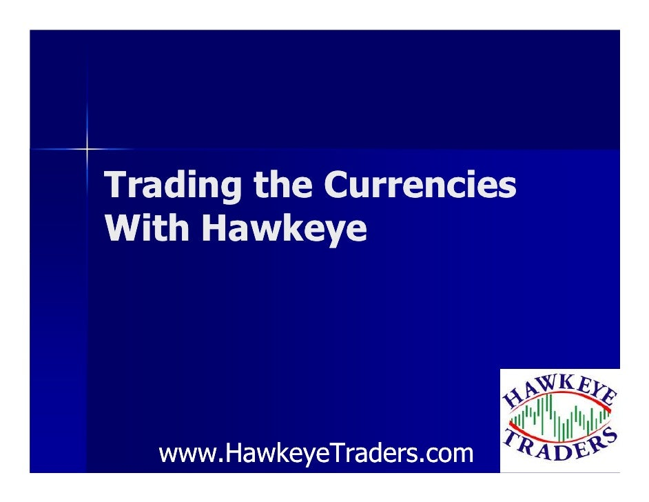 Trading the Currencies With Hawkeye       www.HawkeyeTraders.com