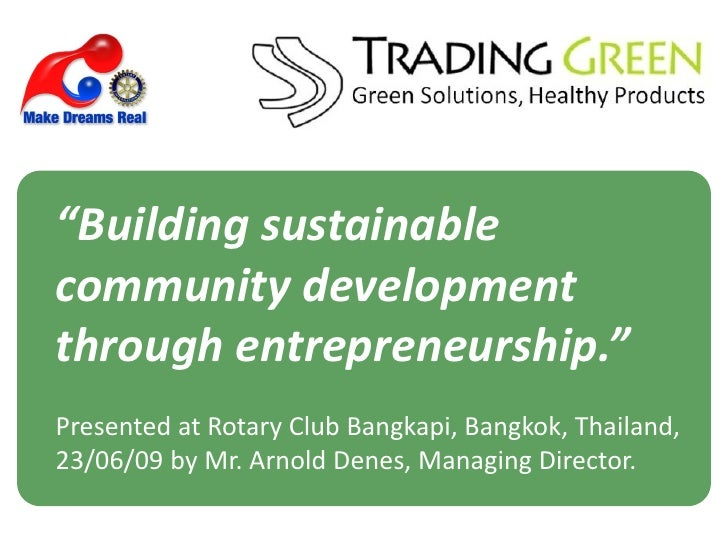 """Building sustainable community development through entrepreneurship."" Presented at Rotary Club Bangkapi, Bangkok, Thailan..."
