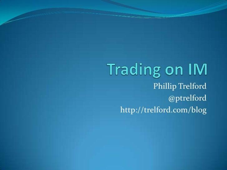 Trading on IM<br />Phillip Trelford<br />@ptrelford<br />http://trelford.com/blog<br />