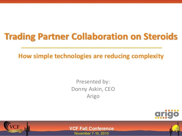 VCF Fall Conference November 7-10, 2010 Trading Partner Collaboration on Steroids How simple technologies are reducing com...