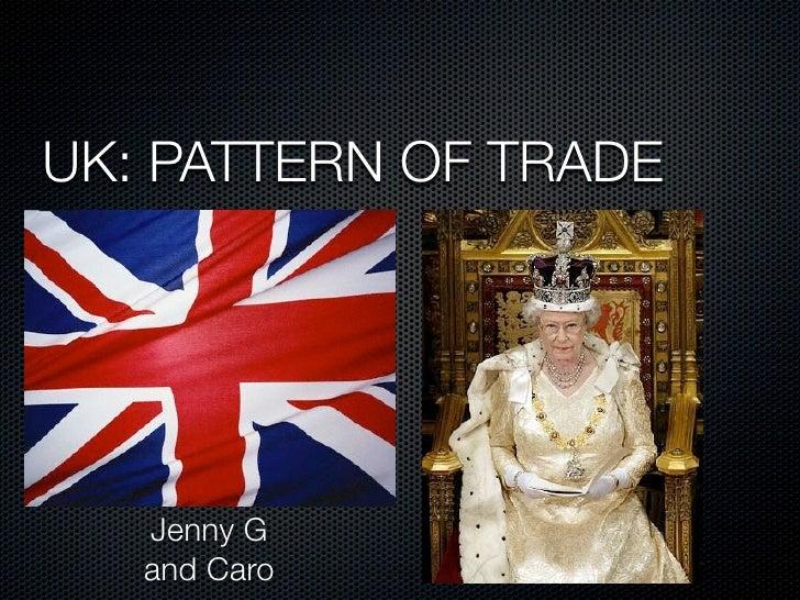 UK: PATTERN OF TRADE        Jenny G    and Caro