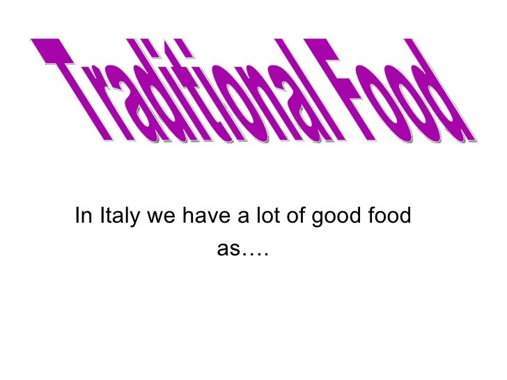 In Italy we have a lot of good food as…. Traditional Food