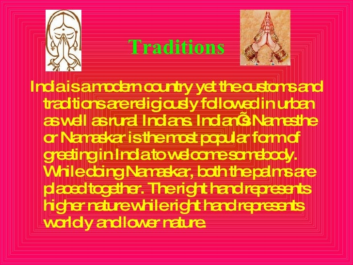Traditions <ul><li>India is a modern country yet the customs and traditions are religiously followed in urban as well as r...