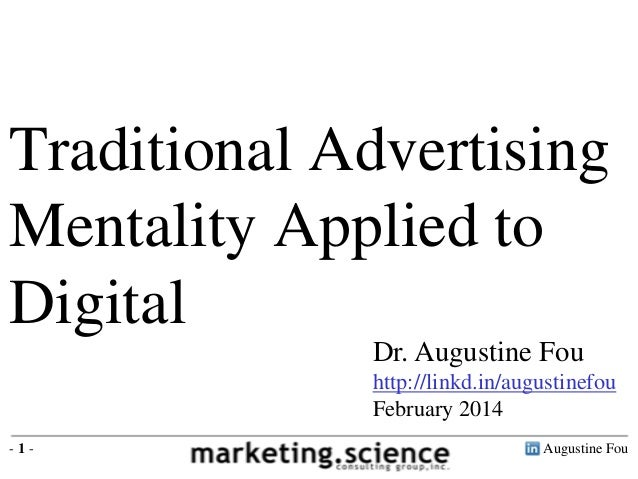 Traditional Advertising Mentality Applied to Digital Dr. Augustine Fou http://linkd.in/augustinefou February 2014 -1-  Aug...