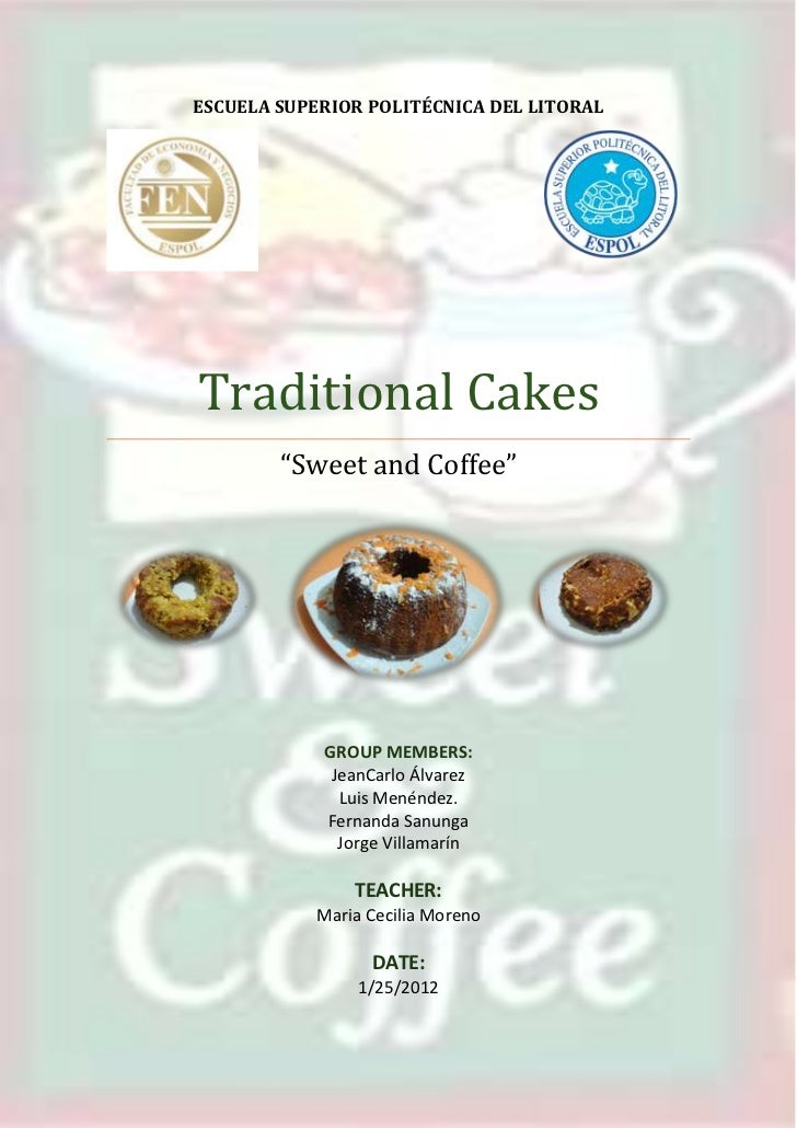 "ESCUELA SUPERIOR POLITÉCNICA DEL LITORALTraditional Cakes        ""Sweet and Coffee""            GROUP MEMBERS:             ..."