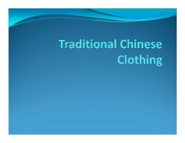 Chinese clothing is not only externally elegant but italso symbolizes culture and communicates its ownvitality. Archeologi...