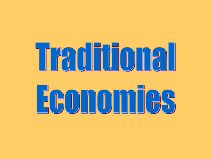 Traditional Economic System Traditional Economic System• a