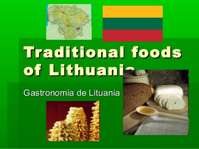 Traditional foodsTraditional foods of Lithuaniaof Lithuania Gastronomia de LituaniaGastronomia de Lituania