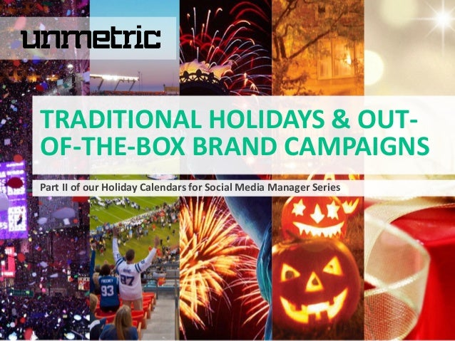 Part II of our Holiday Calendars for Social Media Manager Series TRADITIONAL HOLIDAYS & OUT- OF-THE-BOX BRAND CAMPAIGNS
