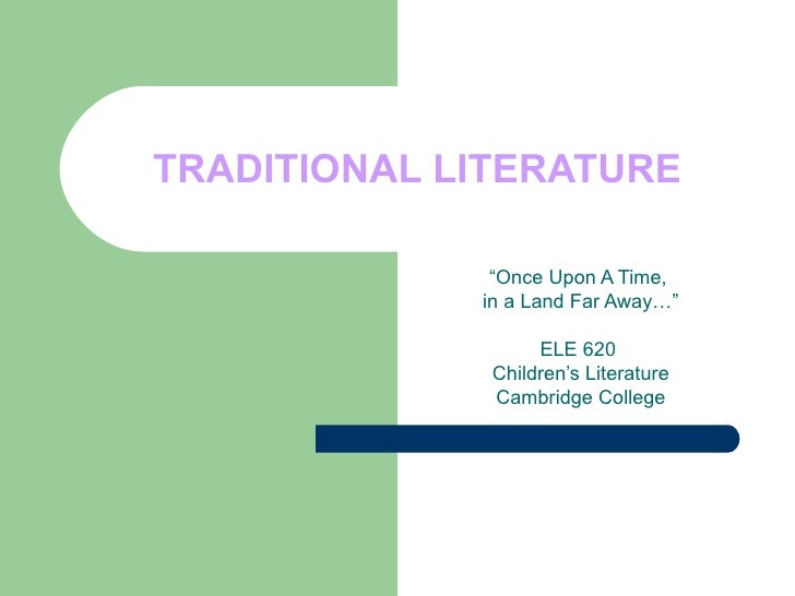 """TRADITIONAL LITERATURE """" Once Upon A Time,  in a Land Far Away…"""" ELE 620  Children's Literature Cambridge College"""