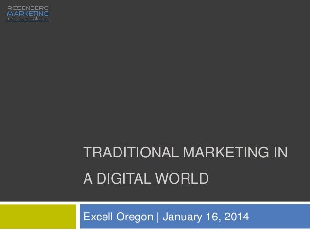TRADITIONAL MARKETING IN A DIGITAL WORLD Excell Oregon | January 16, 2014