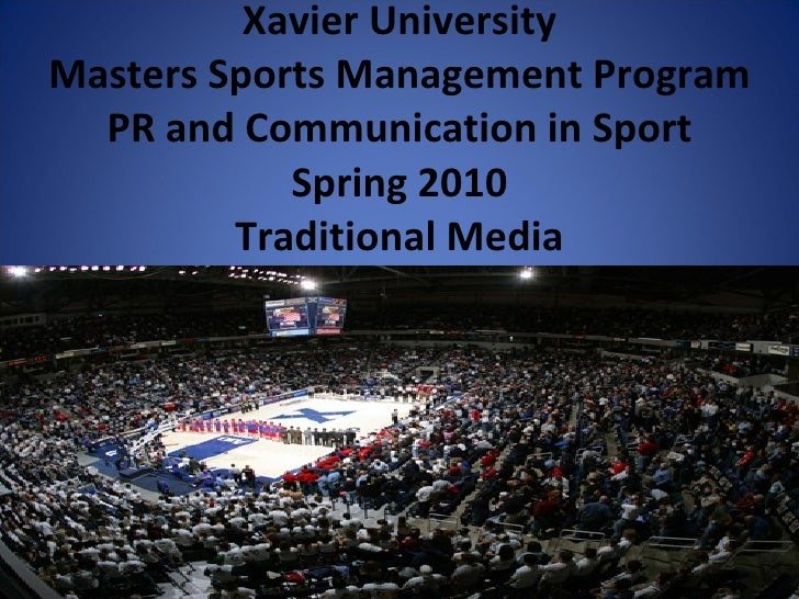 Xavier University Masters Sports Management Program PR and Communication in Sport Spring 2010 Traditional Media