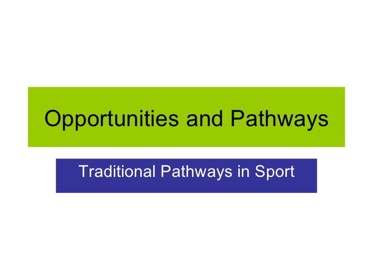 Opportunities and Pathways Traditional Pathways in Sport