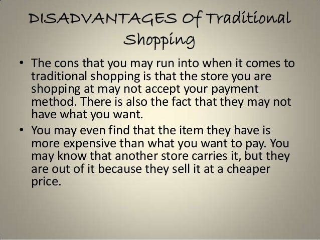 traditional vs online shopping essays Consumers today have many options to find and purchase the products that they enjoy in addition to mail order and telephone shopping, the people can travel to more.