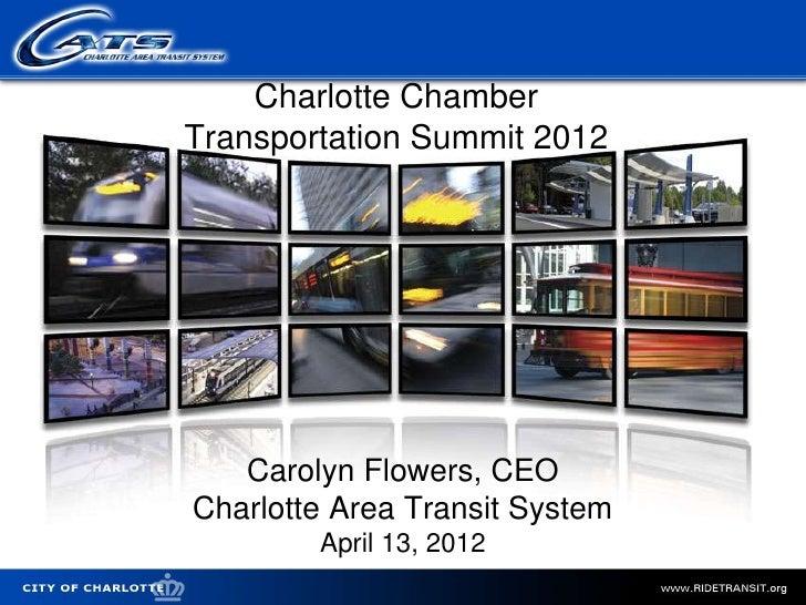 Charlotte Chamber                    Transportation Summit 2012                       Carolyn Flowers, CEO                ...
