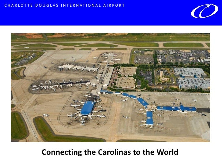 C H A R L O T T E D O U G L A S I N T E R N AT I O N A L A I R P O R T                     Connecting the Carolinas to the...