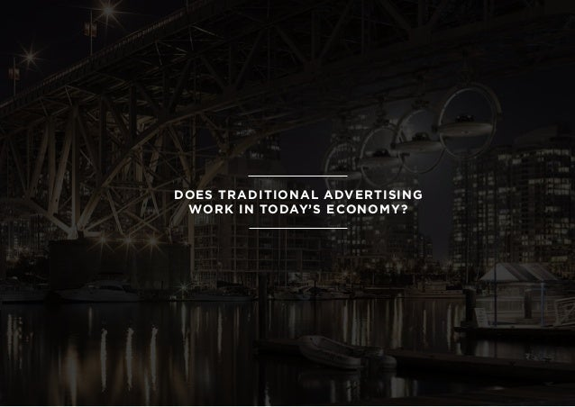 DOES TRADITIONAL ADVERTISINGWORK IN TODAY'S ECONOMY?