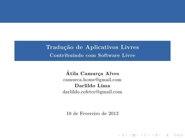 Tradu¸˜o de Aplicativos Livres     ca Contribuindo com Software Livre      ´      Atila Camurca Alves                     ...