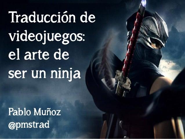 Traducción devideojuegos:el arte deser un ninjaPablo Muñoz@pmstrad