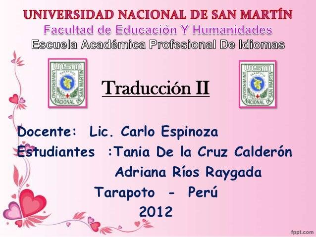 Traducción IIDocente: Lic. Carlo EspinozaEstudiantes :Tania De la Cruz Calderón             Adriana Ríos Raygada          ...