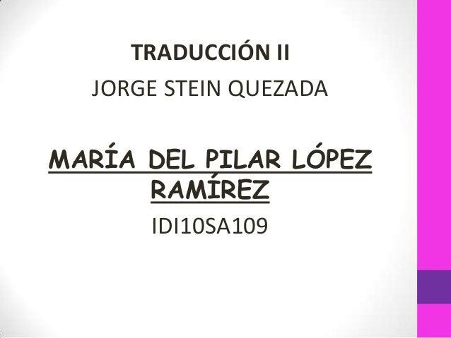 TRADUCCIÓN II JORGE STEIN QUEZADA  MARÍA DEL PILAR LÓPEZ RAMÍREZ IDI10SA109