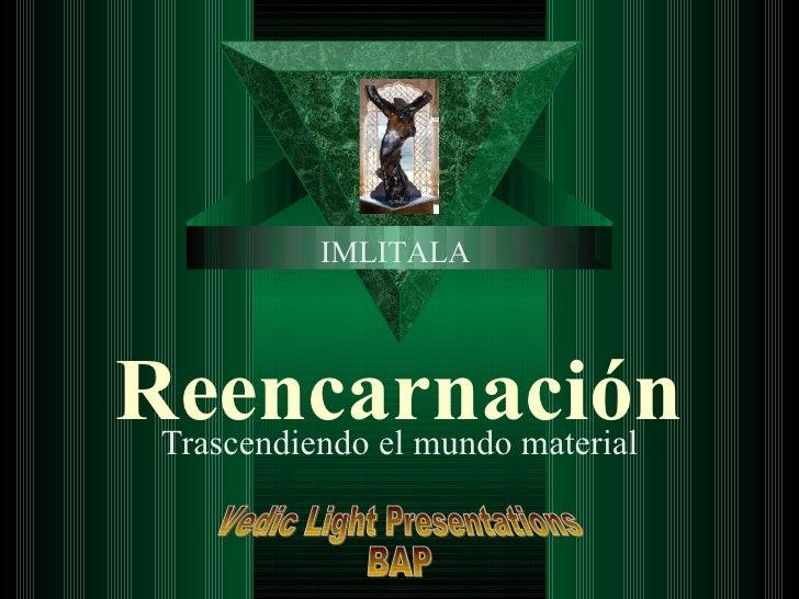 Reencarnación Trascendiendo el mundo material IMLITALA Vedic Light Presentations BAP