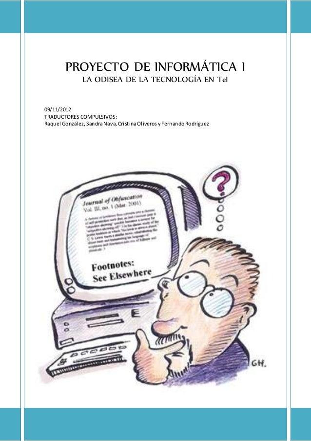SANDRA NAVA NEITO Página 0 de 31 PROYECTO DE INFORMÁTICA I LA ODISEA DE LA TECNOLOGÍA EN TeI 09/11/2012 TRADUCTORES COMPUL...