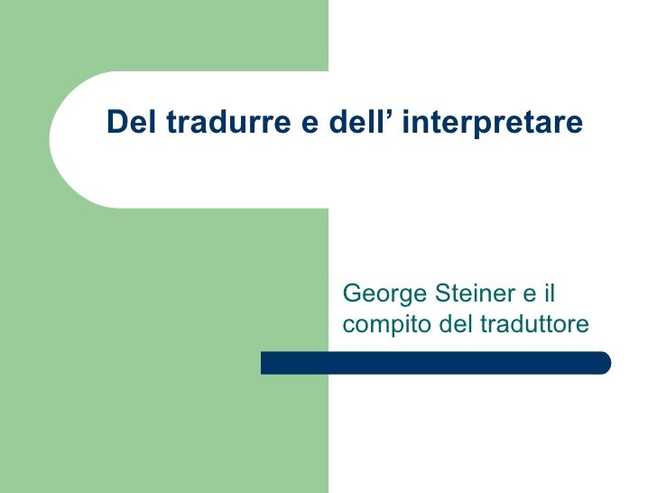 Del tradurre e dell' interpretare George Steiner e il compito del traduttore