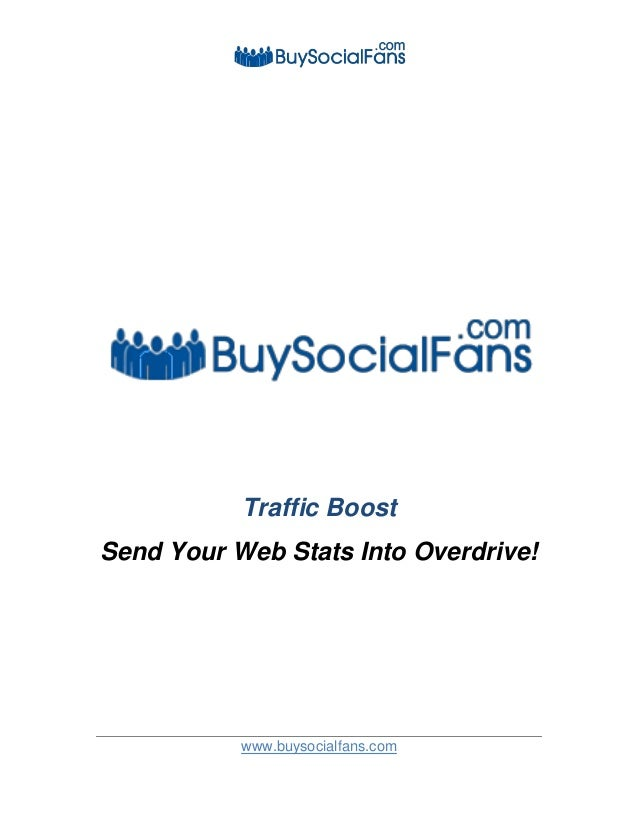 www.buysocialfans.com Traffic Boost Send Your Web Stats Into Overdrive!