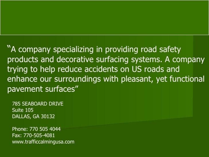 """785 SEABOARD DRIVE Suite 105 DALLAS, GA 30132 Phone: 770 505 4044 Fax: 770-505-4081 www.trafficcalmingusa.com """" A company ..."""