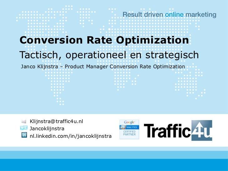 Conversion Rate OptimizationTactisch, operationeel en strategischJanco Klijnstra – Product Manager Conversion Rate Optimiz...