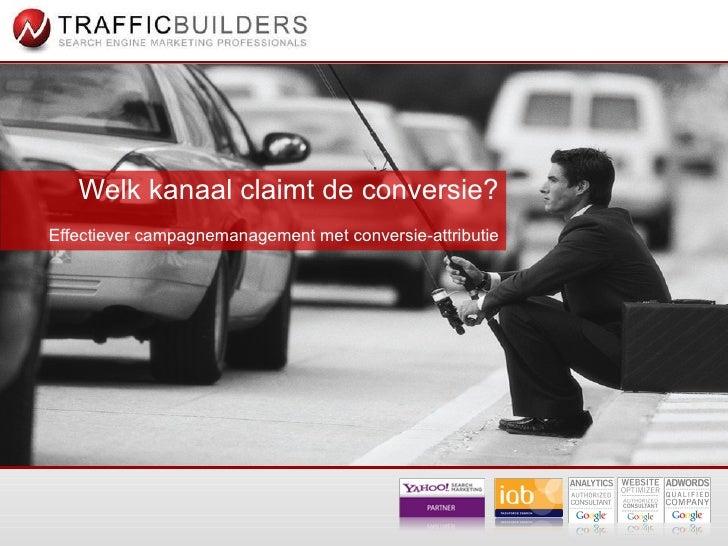 Welk kanaal claimt de conversie? Effectiever campagnemanagement met conversie-attributie