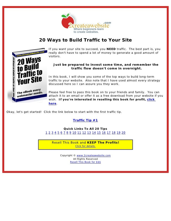 20 Ways to Build Traffic to Your Site                              If you want your site to succeed, you NEED traffic. The...