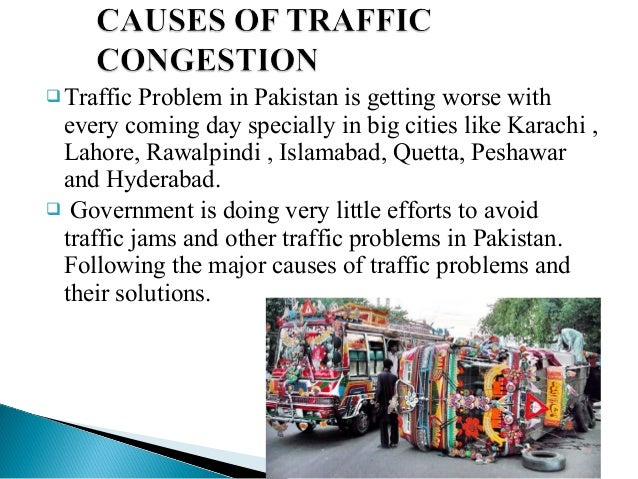 essay on traffic problems in karachi Essay : [traffic problem in karachi] if the pay as much attention to controlling traffic problems of the city as they pay to grabbing bribes.