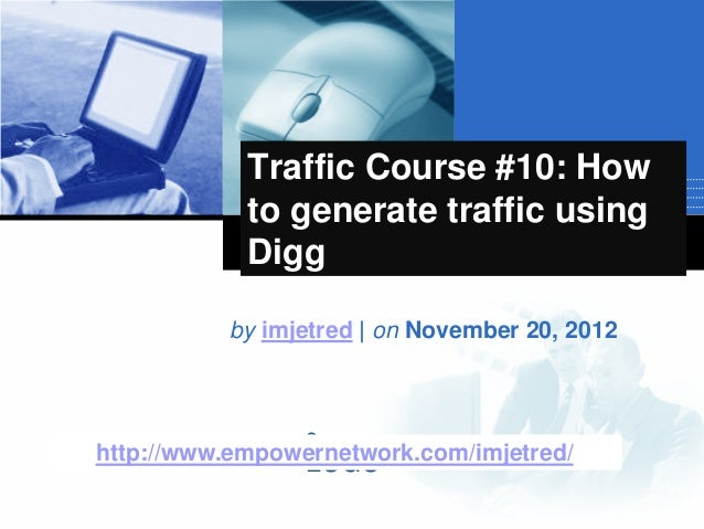 CompanyLOGOTraffic Course #10: Howto generate traffic usingDiggby imjetred | on November 20, 2012http://www.empowernetwork...