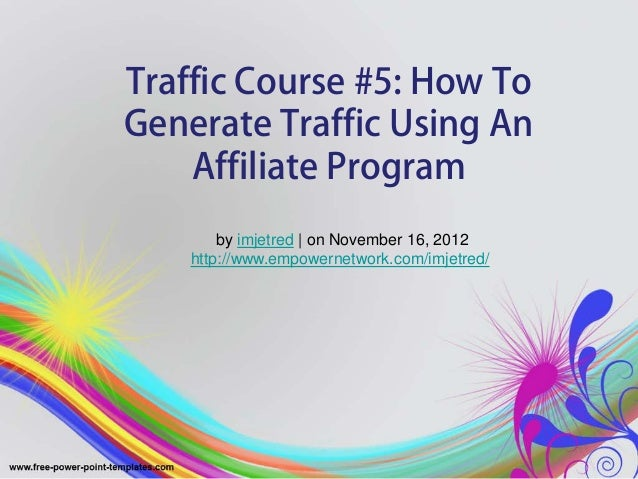 Traffic Course #5: How ToGenerate Traffic Using AnAffiliate Programby imjetred | on November 16, 2012http://www.empowernet...