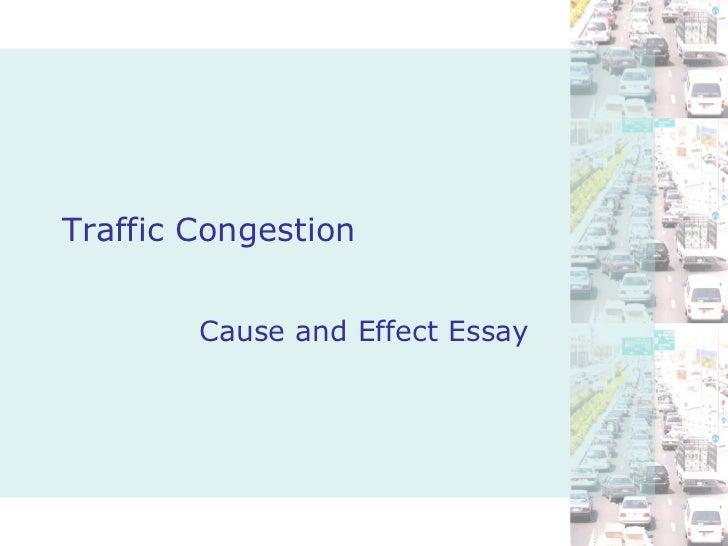 cause and effect essay traffic jam Traffic jam essay - order a 100% authentic, non-plagiarized paper you could only think about in our academic writing service qualified scholars working in the service.